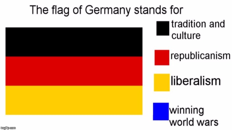I Declare, Starting Next Monday, Flag Week! | image tagged in stolen,memes,funny,flags,country,germany | made w/ Imgflip meme maker