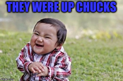 Evil Toddler Meme | THEY WERE UP CHUCKS | image tagged in memes,evil toddler | made w/ Imgflip meme maker