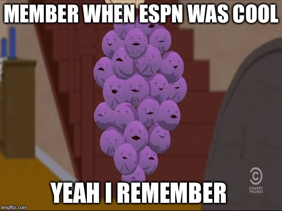 MEMBER WHEN ESPN WAS COOL YEAH I REMEMBER | made w/ Imgflip meme maker