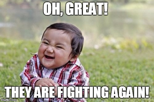 Evil Toddler Meme | OH, GREAT! THEY ARE FIGHTING AGAIN! | image tagged in memes,evil toddler | made w/ Imgflip meme maker