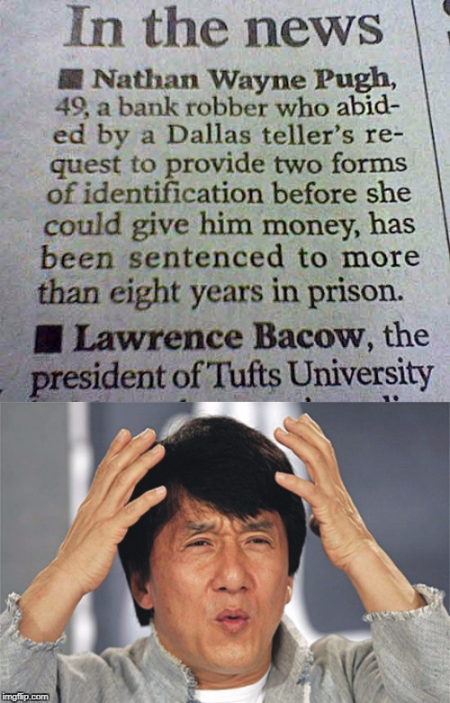 And that would explain why he was stupid enough to rob a bank in the first place! | image tagged in stupid criminals,memes,newspaper article,funny,jackie chan wtf,dumbass | made w/ Imgflip meme maker
