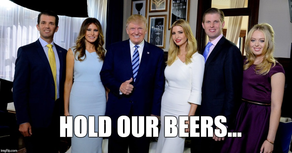 HOLD OUR BEERS... | made w/ Imgflip meme maker