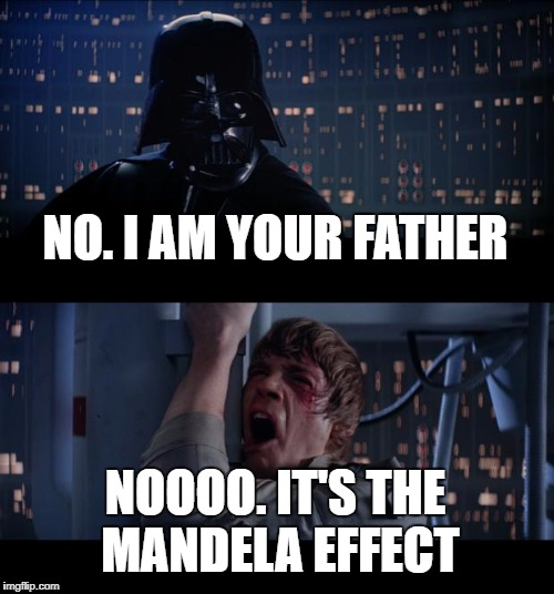 Star Wars No Meme | NO. I AM YOUR FATHER NOOOO. IT'S THE MANDELA EFFECT | image tagged in memes,star wars no | made w/ Imgflip meme maker