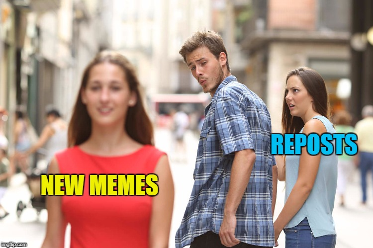 Reposts are always new to somebody :) |  REPOSTS; NEW MEMES | image tagged in disloyal boyfriend,memes,reposts | made w/ Imgflip meme maker