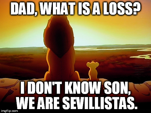 Lion King Meme | DAD, WHAT IS A LOSS? I DON'T KNOW SON, WE ARE SEVILLISTAS. | image tagged in memes,lion king | made w/ Imgflip meme maker