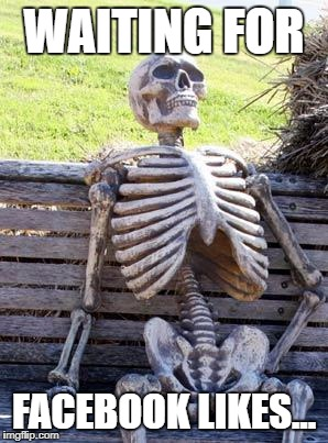 Waiting Skeleton Meme | WAITING FOR FACEBOOK LIKES... | image tagged in memes,waiting skeleton | made w/ Imgflip meme maker