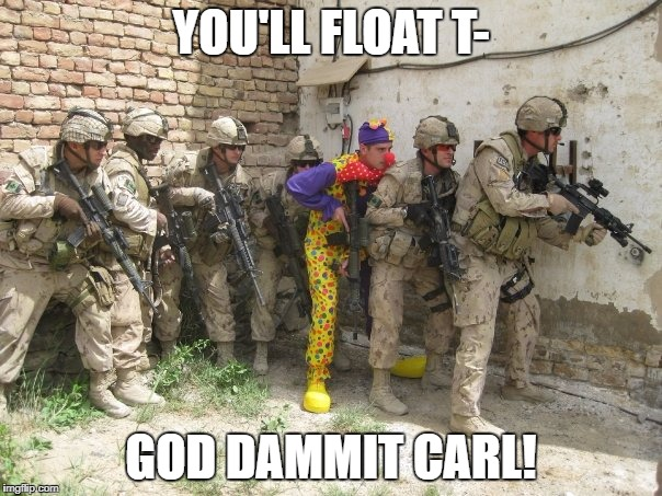 YOU'LL FLOAT T- GOD DAMMIT CARL! | image tagged in carl's first day | made w/ Imgflip meme maker