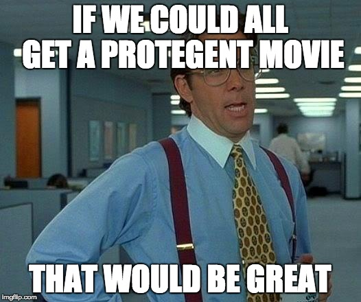 That Would Be Great Meme | IF WE COULD ALL GET A PROTEGENT MOVIE THAT WOULD BE GREAT | image tagged in memes,that would be great | made w/ Imgflip meme maker