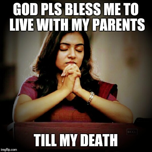 Lovely idiot | GOD PLS BLESS ME TO LIVE WITH MY PARENTS TILL MY DEATH | image tagged in true love | made w/ Imgflip meme maker