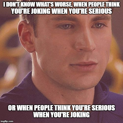 I don't know what's worse... | I DON'T KNOW WHAT'S WORSE, WHEN PEOPLE THINK OR WHEN PEOPLE THINK YOU'RE SERIOUS YOU'RE JOKING WHEN YOU'RE SERIOUS WHEN YOU'RE JOKING | image tagged in memes,joking,serious,joke,funny,hilarious | made w/ Imgflip meme maker
