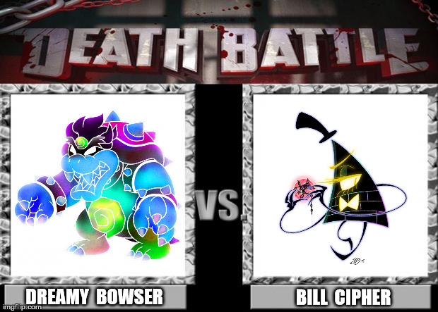 death battle | BILL  CIPHER DREAMY  BOWSER | image tagged in death battle | made w/ Imgflip meme maker