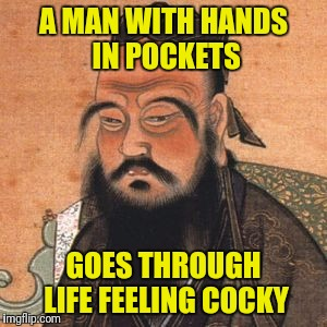 A MAN WITH HANDS IN POCKETS GOES THROUGH LIFE FEELING COCKY | made w/ Imgflip meme maker