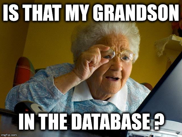 Grandma Finds The Internet Meme | IS THAT MY GRANDSON IN THE DATABASE ? | image tagged in memes,grandma finds the internet | made w/ Imgflip meme maker