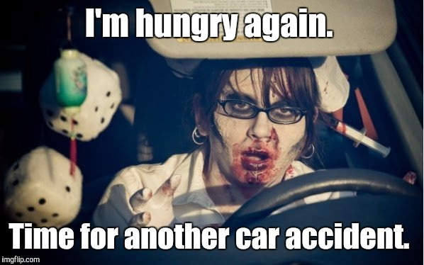 I'm hungry again. Time for another car accident. | made w/ Imgflip meme maker