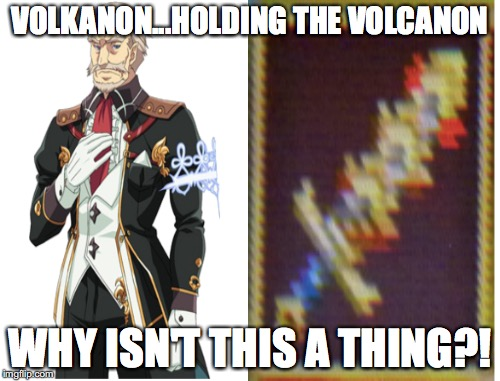 The Volk/canon Meme | VOLKANON...HOLDING THE VOLCANON WHY ISN'T THIS A THING?! | image tagged in volkanon,rune factory 4,valcanon | made w/ Imgflip meme maker