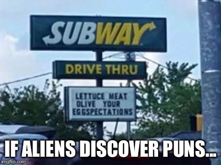 IF ALIENS DISCOVER PUNS... | made w/ Imgflip meme maker