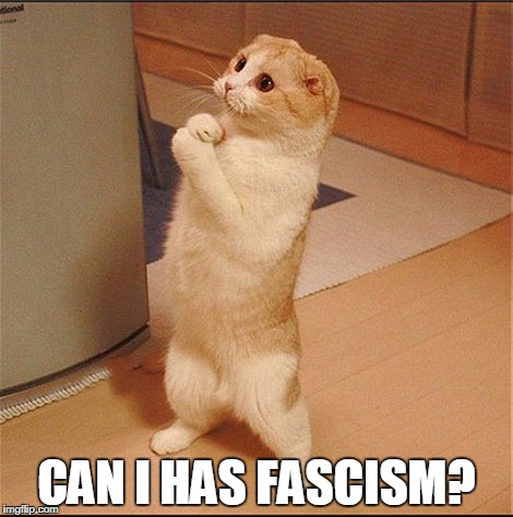 CAN I HAS FASCISM? | image tagged in can i has food | made w/ Imgflip meme maker