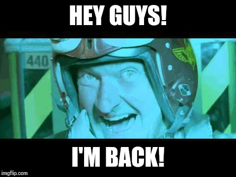 And happy to be back! |  HEY GUYS! I'M BACK! | image tagged in im back,sir_unknown | made w/ Imgflip meme maker
