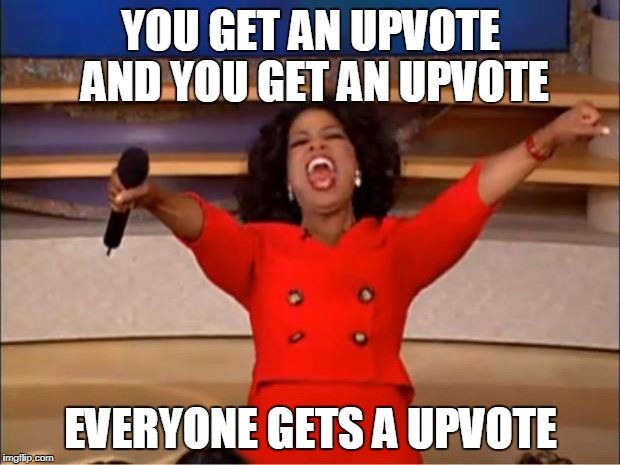 Oprah You Get A Meme | YOU GET AN UPVOTE AND YOU GET AN UPVOTE EVERYONE GETS A UPVOTE | image tagged in memes,oprah you get a | made w/ Imgflip meme maker