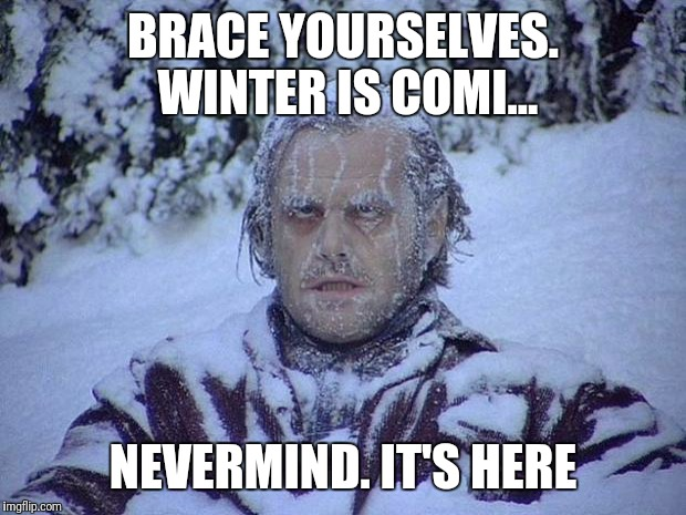 Jack Nicholson The Shining Snow Meme | BRACE YOURSELVES. WINTER IS COMI... NEVERMIND. IT'S HERE | image tagged in memes,jack nicholson the shining snow | made w/ Imgflip meme maker