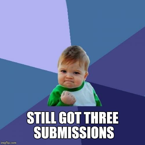 Success Kid Meme | STILL GOT THREE SUBMISSIONS | image tagged in memes,success kid | made w/ Imgflip meme maker