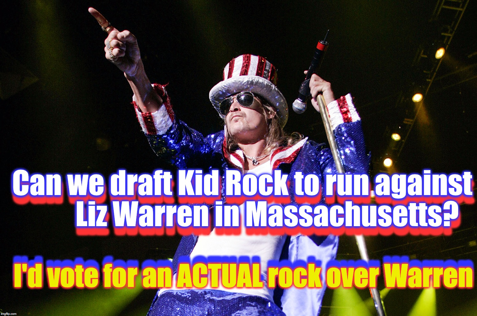Can we draft Kid Rock to run against         Liz Warren in Massachusetts? Can we draft Kid Rock to run against         Liz Warren in Massach | image tagged in kid rock 4th | made w/ Imgflip meme maker
