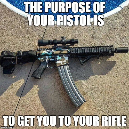 I'm a big 2nd amendment fan | THE PURPOSE OF YOUR PISTOL IS TO GET YOU TO YOUR RIFLE | image tagged in lethal weapon | made w/ Imgflip meme maker