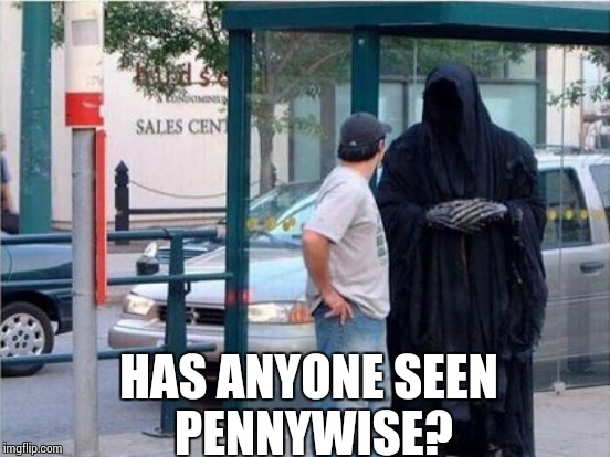 HAS ANYONE SEEN PENNYWISE? | made w/ Imgflip meme maker
