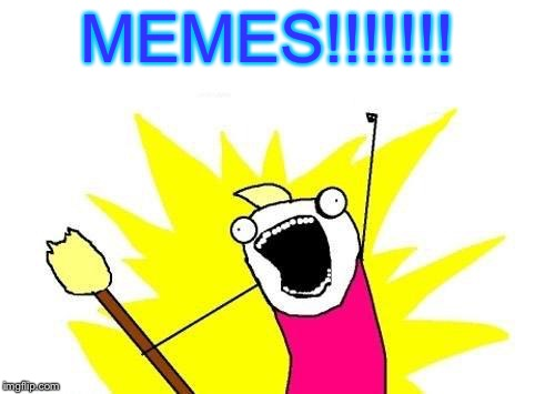 Memes!!!! | MEMES!!!!!!! | image tagged in memes,x all the y,troll face flag | made w/ Imgflip meme maker