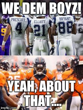 Broncos better than Cowboys |  WE DEM BOYZ! YEAH, ABOUT THAT.... | image tagged in denver broncos | made w/ Imgflip meme maker