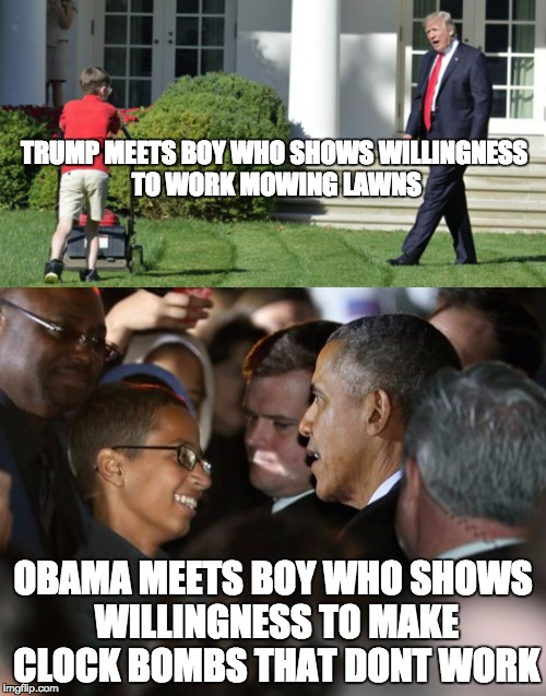 who's your president | TRUMP MEETS BOY WHO SHOWS WILLINGNESS TO WORK MOWING LAWNS OBAMA MEETS BOY WHO SHOWS WILLINGNESS TO MAKE CLOCK BOMBS THAT DONT WORK | image tagged in obama,trump | made w/ Imgflip meme maker