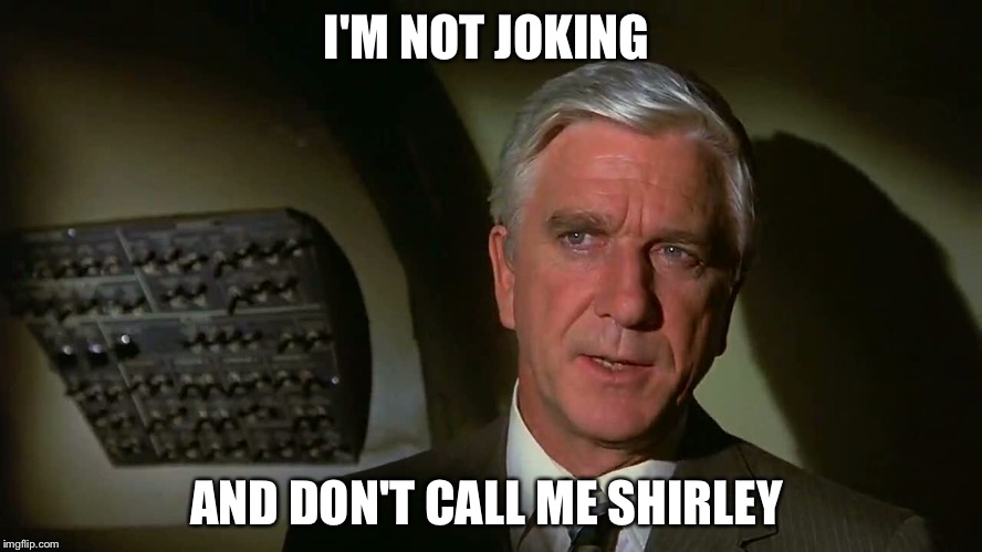 I'M NOT JOKING AND DON'T CALL ME SHIRLEY | made w/ Imgflip meme maker