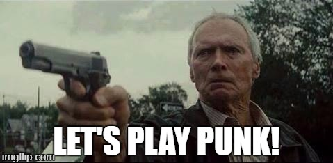 clint eastwood  | LET'S PLAY PUNK! | image tagged in clint eastwood | made w/ Imgflip meme maker