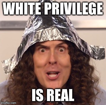 WHITE PRIVILEGE IS REAL | made w/ Imgflip meme maker