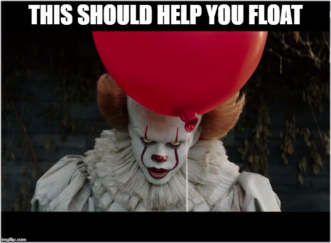 So yeah | THIS SHOULD HELP YOU FLOAT | image tagged in red balloon clown,okay man,eat all the brains,clown meme,scary | made w/ Imgflip meme maker