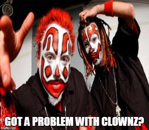 GOT A PROBLEM WITH CLOWNZ? | made w/ Imgflip meme maker