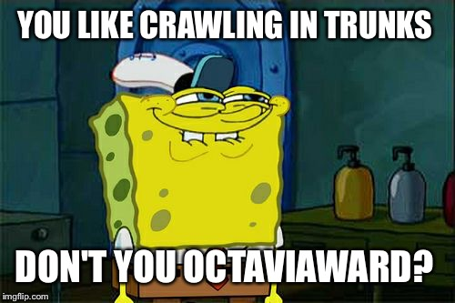 Dont You Squidward Meme | YOU LIKE CRAWLING IN TRUNKS DON'T YOU OCTAVIAWARD? | image tagged in memes,dont you squidward | made w/ Imgflip meme maker