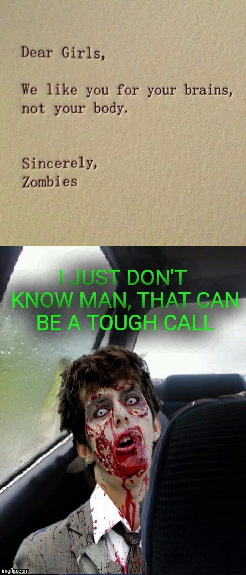 Introspective Zombie is in love | I JUST DON'T KNOW MAN, THAT CAN BE A TOUGH CALL | image tagged in memes,introspective zombie,in love,brains,conflicted | made w/ Imgflip meme maker