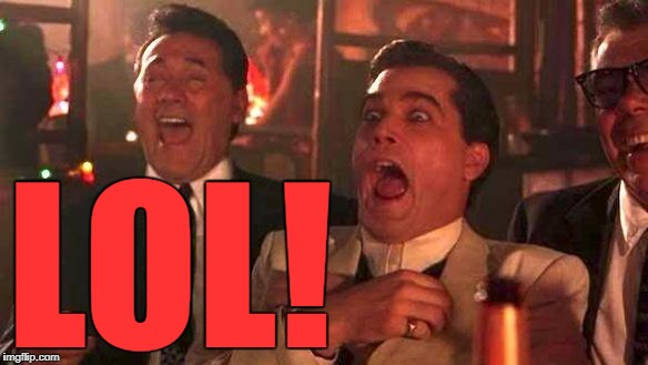 Laughing Goodfellas | LOL! | image tagged in laughing goodfellas | made w/ Imgflip meme maker