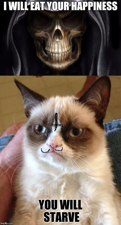 but, my anger would cause you to burst | I WILL EAT YOUR HAPPINESS YOU WILL STARVE | image tagged in memes,dank memes,funny,grumpy cat,deth_by_dodo,death | made w/ Imgflip meme maker