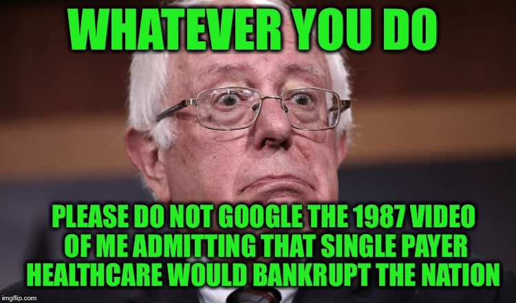 WHATEVER YOU DO PLEASE DO NOT GOOGLE THE 1987 VIDEO OF ME ADMITTING THAT SINGLE PAYER HEALTHCARE WOULD BANKRUPT THE NATION | made w/ Imgflip meme maker