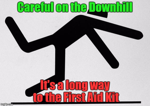 tripping stick | Careful on the Downhill It's a long way to the First Aid Kit | image tagged in tripping stick | made w/ Imgflip meme maker