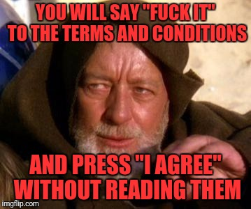 "Obi Wan Kenobi Jedi Mind Trick | YOU WILL SAY ""F**K IT"" TO THE TERMS AND CONDITIONS AND PRESS ""I AGREE"" WITHOUT READING THEM 