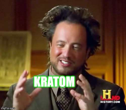 Ancient Aliens Meme | KRATOM | image tagged in memes,ancient aliens | made w/ Imgflip meme maker