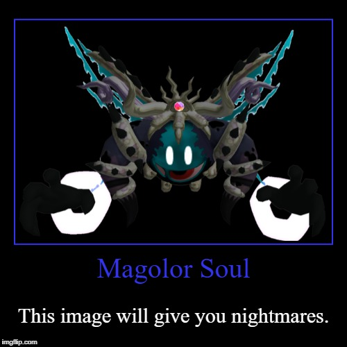 You will never wake up again... | Magolor Soul | This image will give you nightmares. | image tagged in funny,demotivationals | made w/ Imgflip demotivational maker