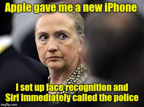 Mad Hillary | Apple gave me a new iPhone I set up face recognition and Siri immediately called the police | image tagged in mad hillary | made w/ Imgflip meme maker