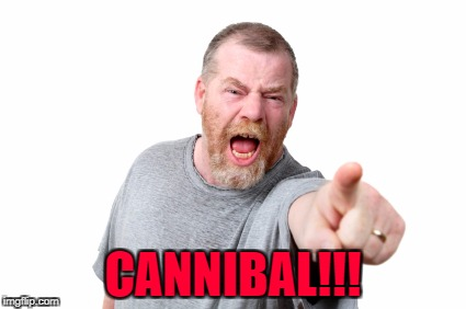 CANNIBAL!!! | made w/ Imgflip meme maker