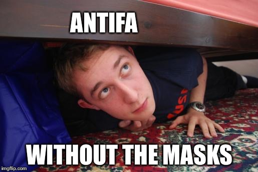 hide | ANTIFA WITHOUT THE MASKS | image tagged in hide | made w/ Imgflip meme maker