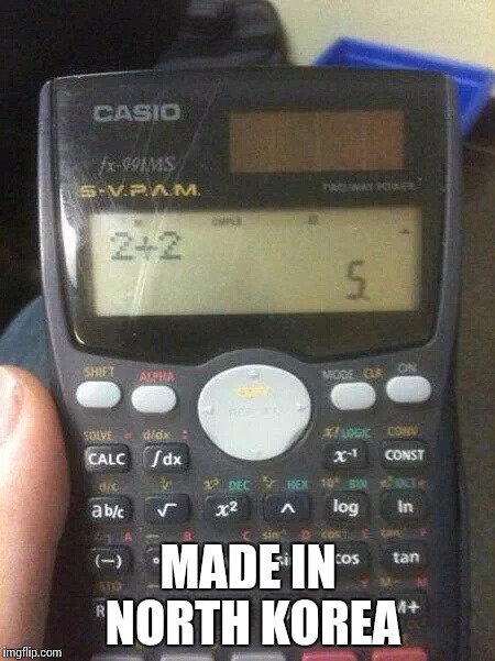 North Korean calculator | MADE IN NORTH KOREA | image tagged in bad calculator,north korea | made w/ Imgflip meme maker