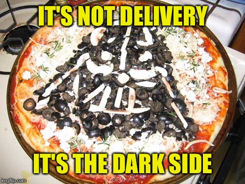 IT'S NOT DELIVERY IT'S THE DARK SIDE | image tagged in funny,memes,star wars,pizza,come to the dark side we have pizza,digiorno has nothing on this | made w/ Imgflip meme maker